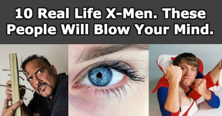 10 Real Life X-Men. These People Will Blow Your Mind!